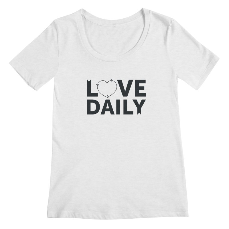 Love Daily- black text Women's Regular Scoop Neck by brandongarrison's Artist Shop