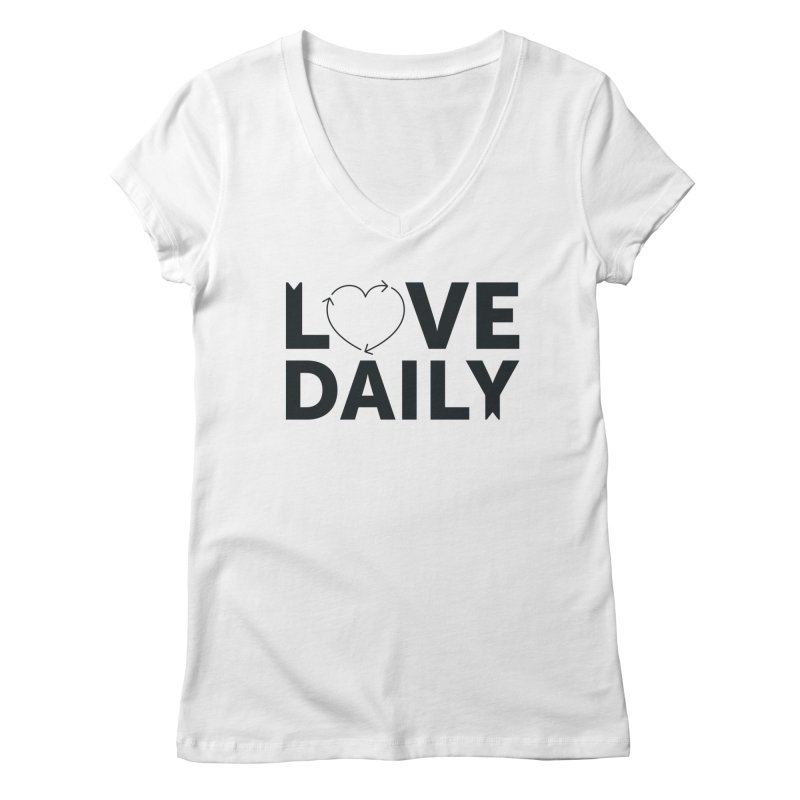 Love Daily- black text Women's Regular V-Neck by brandongarrison's Artist Shop