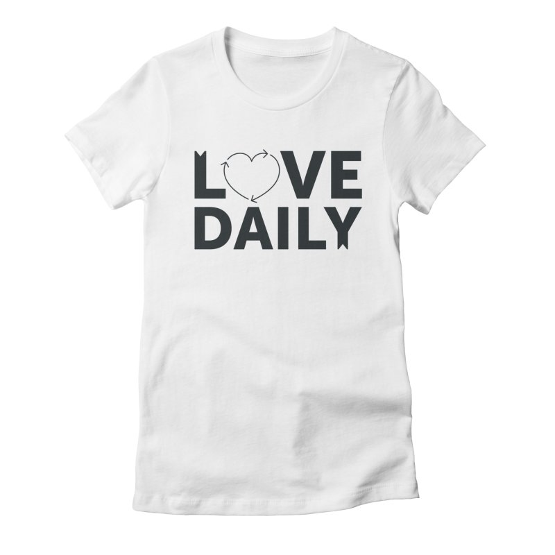 Love Daily- black text Women's  by brandongarrison's Artist Shop