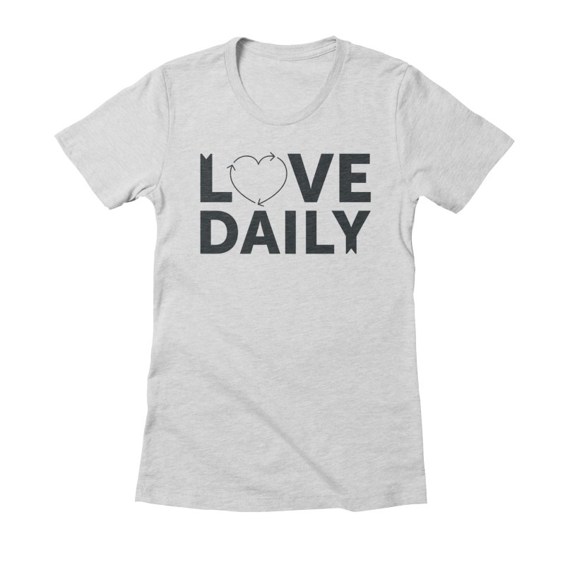 Love Daily- black text Women's Fitted T-Shirt by brandongarrison's Artist Shop