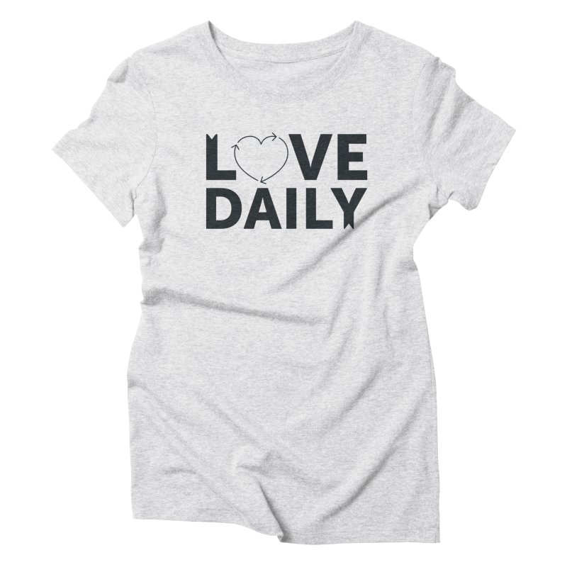 Love Daily- black text Women's Triblend T-Shirt by brandongarrison's Artist Shop