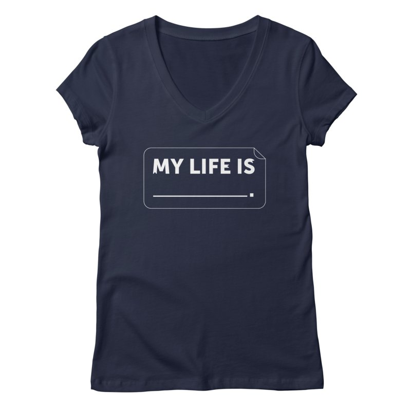 My Life Is— White text Women's Regular V-Neck by brandongarrison's Artist Shop