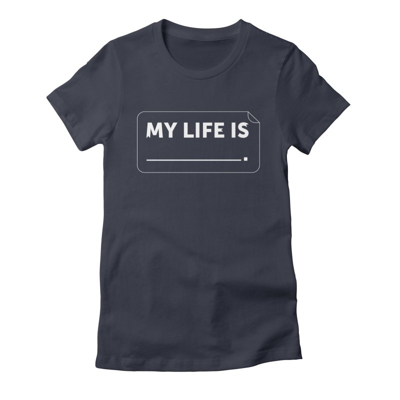 My Life Is— White text Women's Fitted T-Shirt by brandongarrison's Artist Shop