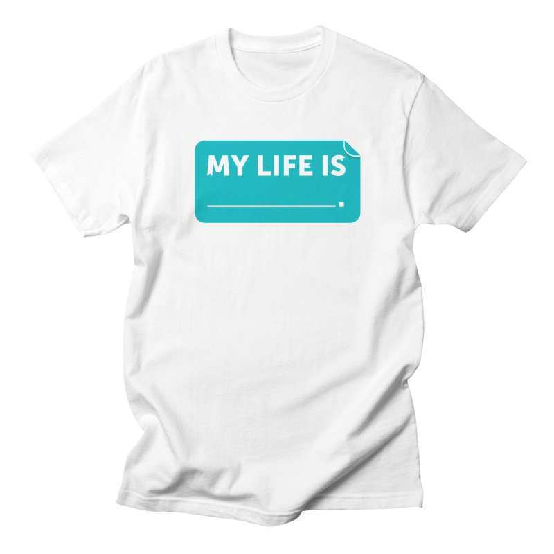 My Life Is— in teal Men's T-Shirt by brandongarrison's Artist Shop
