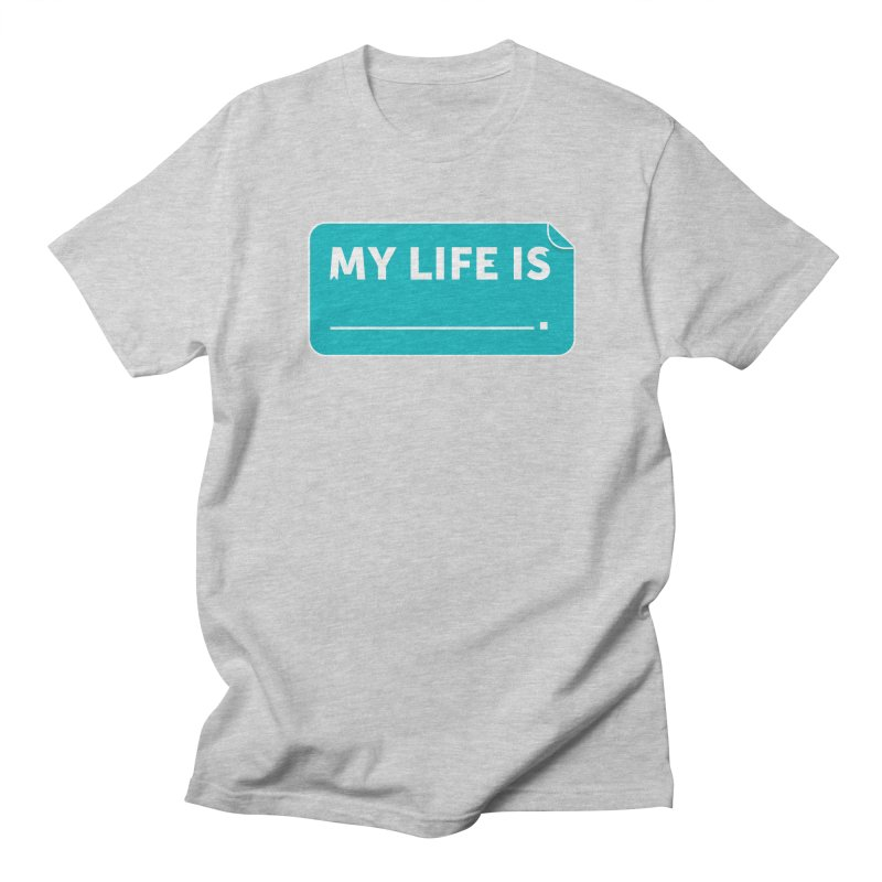 My Life Is— in teal Men's Regular T-Shirt by brandongarrison's Artist Shop