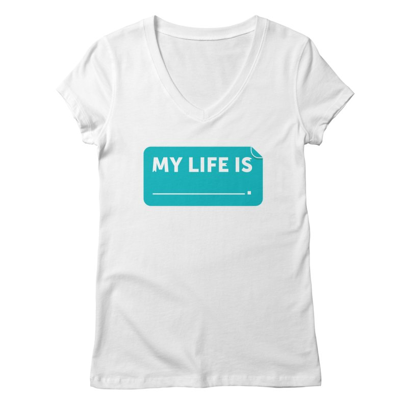 My Life Is— in teal Women's V-Neck by brandongarrison's Artist Shop