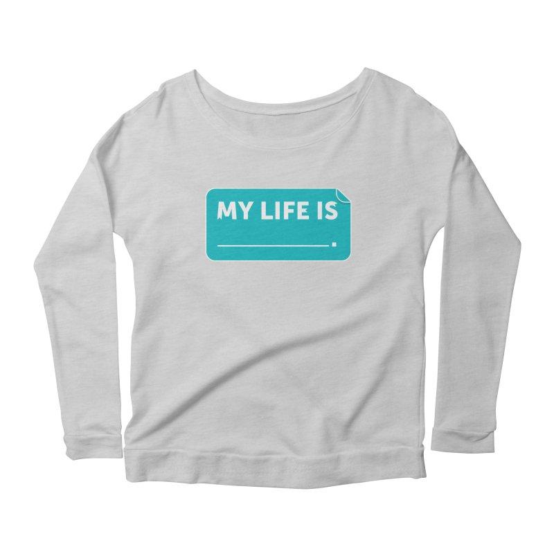 My Life Is— in teal Women's Scoop Neck Longsleeve T-Shirt by brandongarrison's Artist Shop
