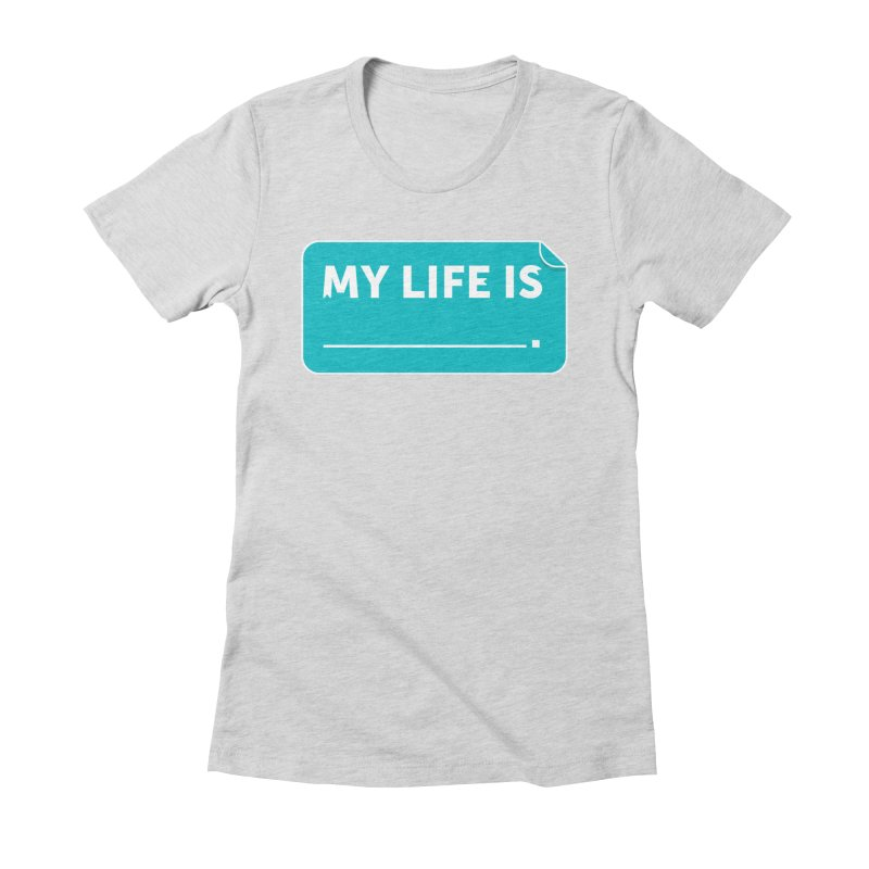 My Life Is— in teal Women's Fitted T-Shirt by brandongarrison's Artist Shop