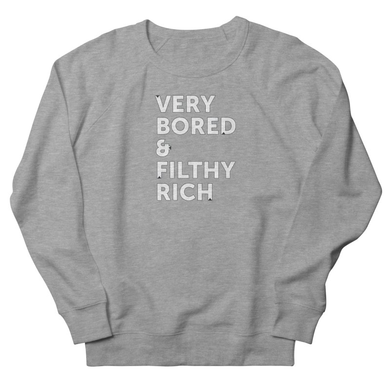 The Very Bored Rich— outlined text Women's French Terry Sweatshirt by brandongarrison's Artist Shop