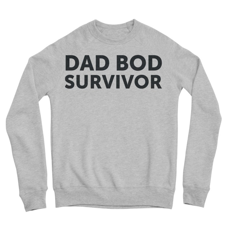 Dad Bod Survivor-In Black Women's Sponge Fleece Sweatshirt by brandongarrison's Artist Shop