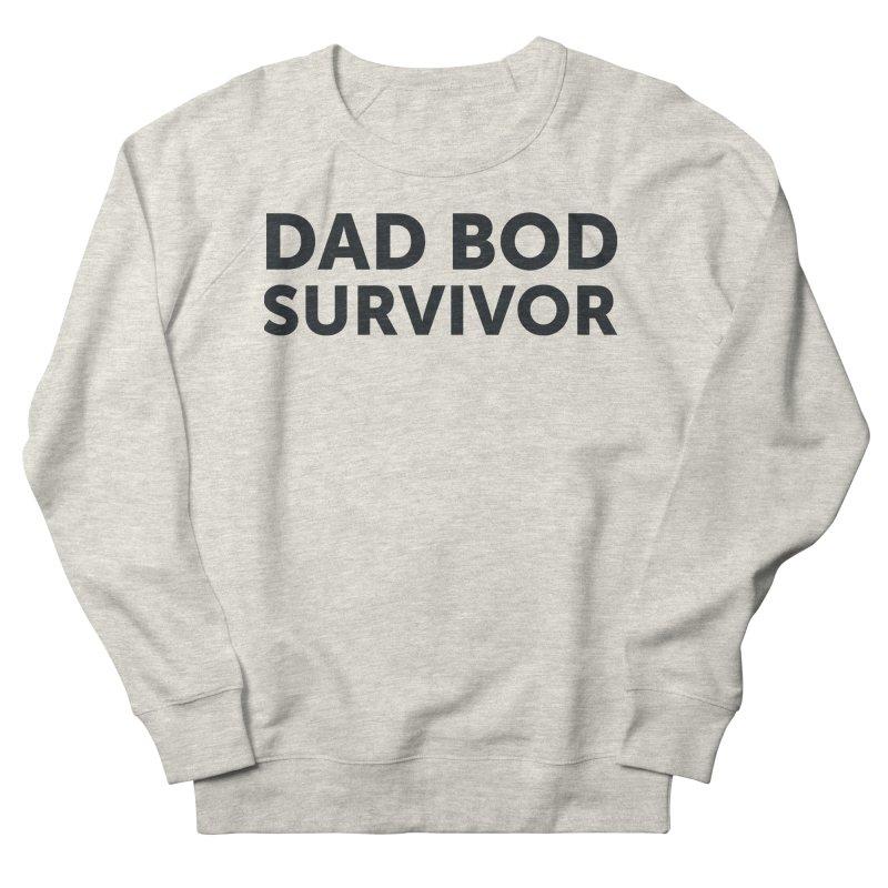 Dad Bod Survivor-In Black Women's Sweatshirt by brandongarrison's Artist Shop