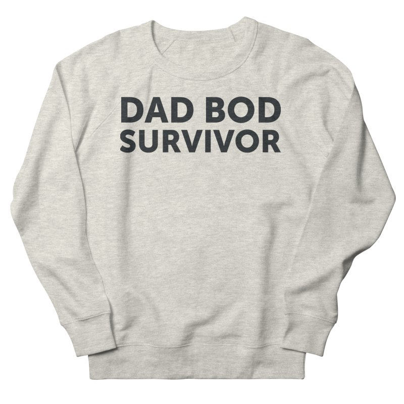 Dad Bod Survivor-In Black Men's French Terry Sweatshirt by brandongarrison's Artist Shop