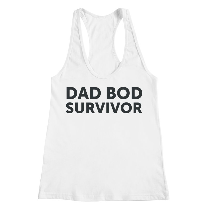 Dad Bod Survivor-In Black Women's Racerback Tank by brandongarrison's Artist Shop