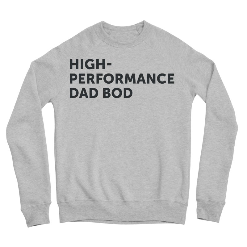 High Performance Dad Bod-In Black Women's Sponge Fleece Sweatshirt by brandongarrison's Artist Shop
