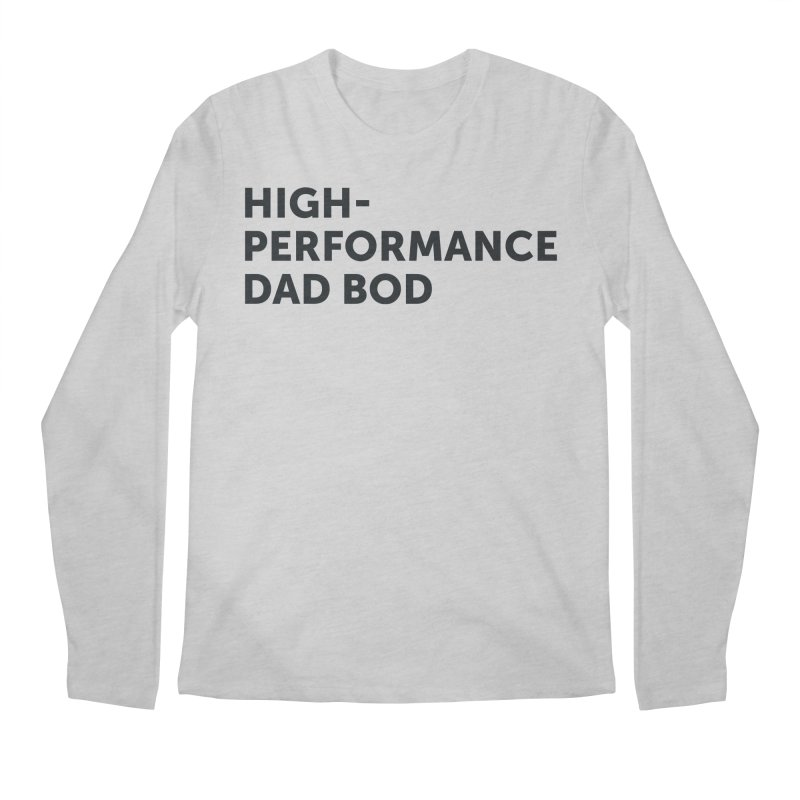 High Performance Dad Bod-In Black Men's Longsleeve T-Shirt by brandongarrison's Artist Shop