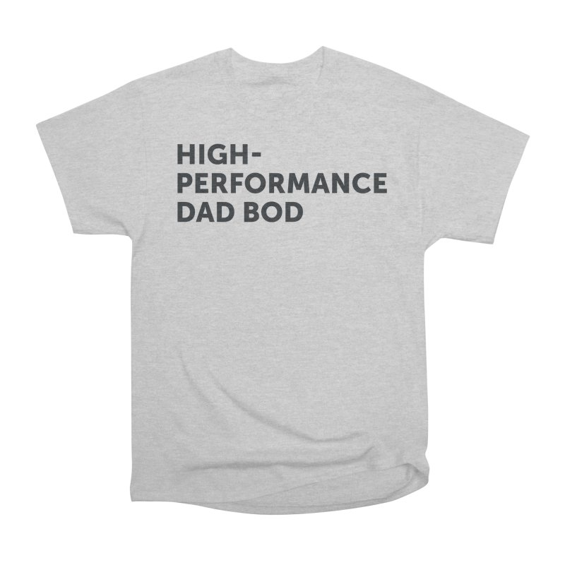 High Performance Dad Bod-In Black Women's Heavyweight Unisex T-Shirt by brandongarrison's Artist Shop