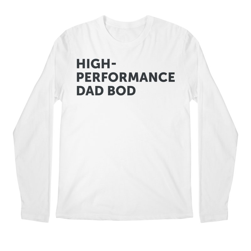 High Performance Dad Bod-In Black Men's Regular Longsleeve T-Shirt by brandongarrison's Artist Shop