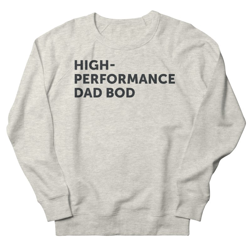 High Performance Dad Bod-In Black Women's French Terry Sweatshirt by brandongarrison's Artist Shop