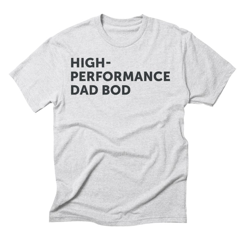 High Performance Dad Bod-In Black Men's Triblend T-Shirt by brandongarrison's Artist Shop