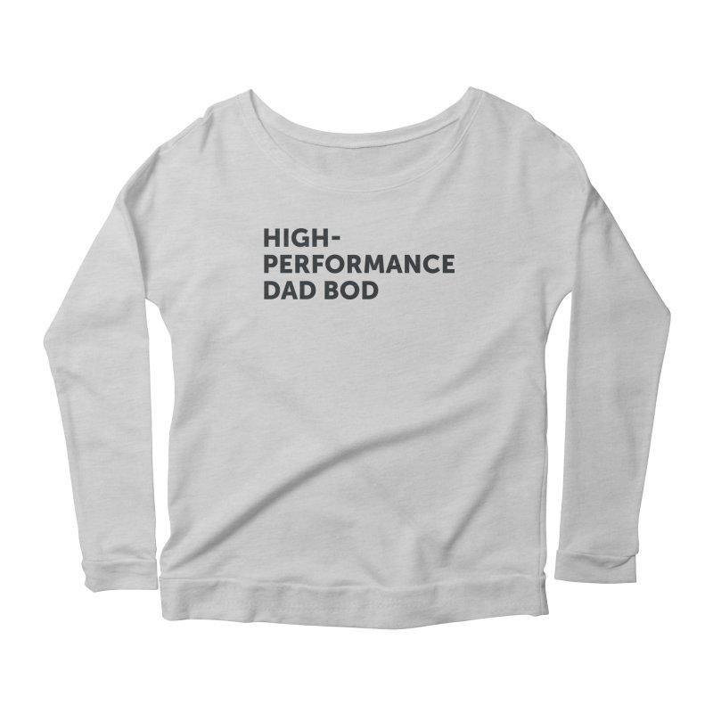 High Performance Dad Bod-In Black Women's Scoop Neck Longsleeve T-Shirt by brandongarrison's Artist Shop