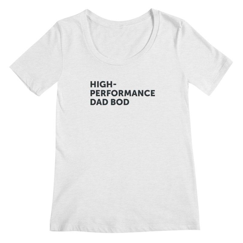 High Performance Dad Bod-In Black Women's Scoop Neck by brandongarrison's Artist Shop