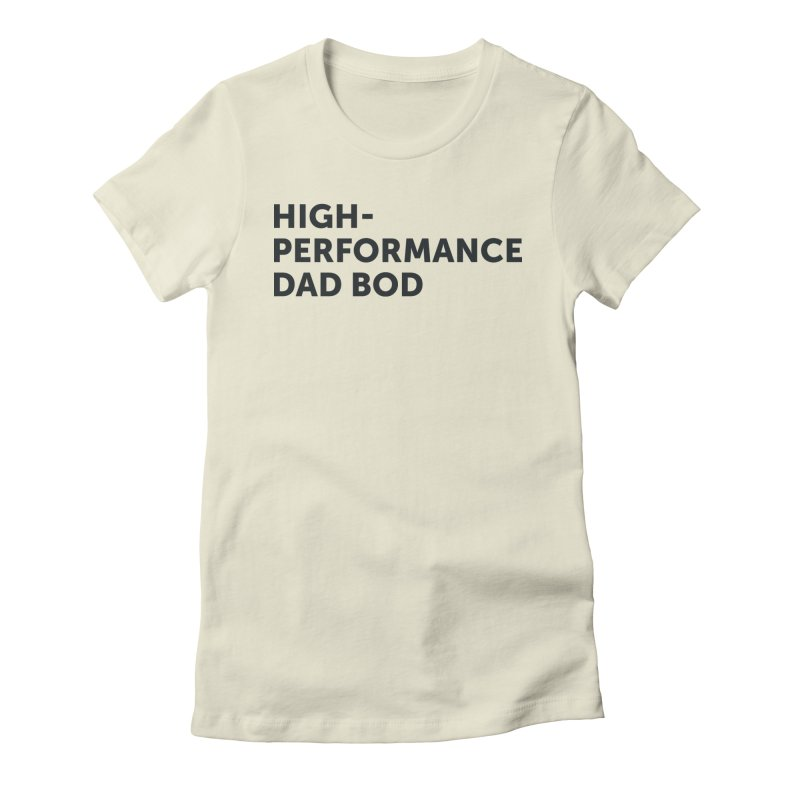 High Performance Dad Bod-In Black Women's T-Shirt by brandongarrison's Artist Shop