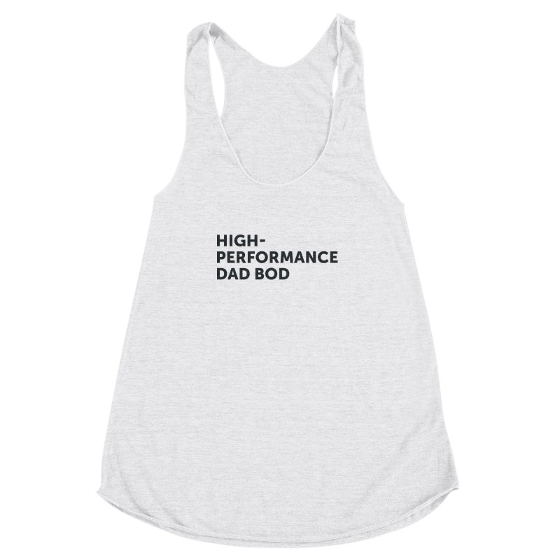 High Performance Dad Bod-In Black Women's Racerback Triblend Tank by brandongarrison's Artist Shop
