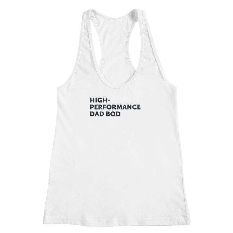 High Performance Dad Bod-In Black Women's Racerback Tank by brandongarrison's Artist Shop