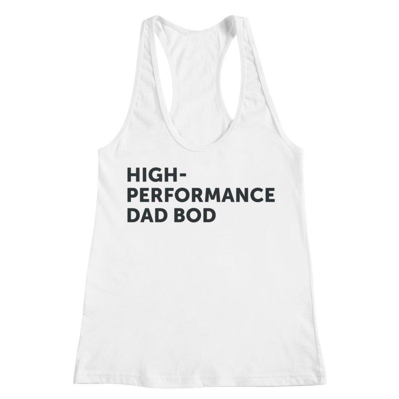 High Performance Dad Bod-In Black Women's Racerback Tank by brandongarrison's Artist Shop