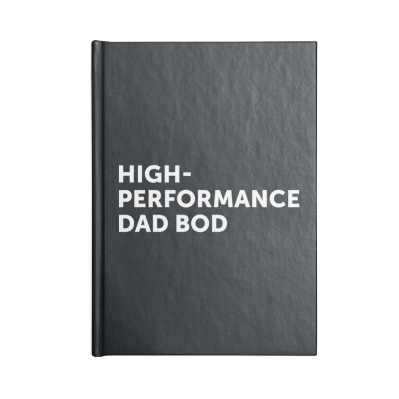 High Performance Dad Bod- In White Accessories Notebook by brandongarrison's Artist Shop