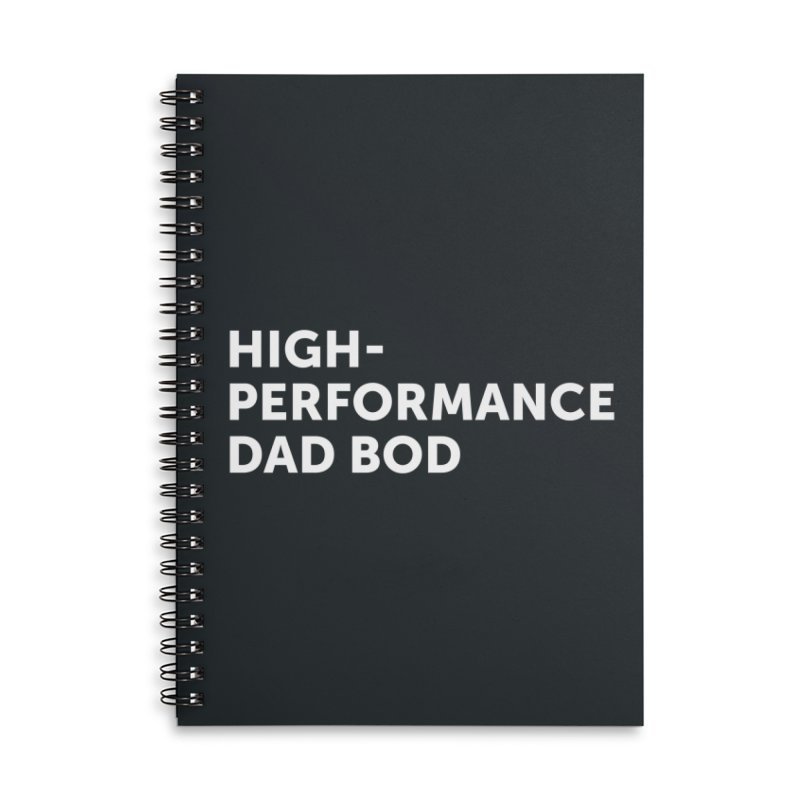 High Performance Dad Bod- In White Accessories Lined Spiral Notebook by brandongarrison's Artist Shop
