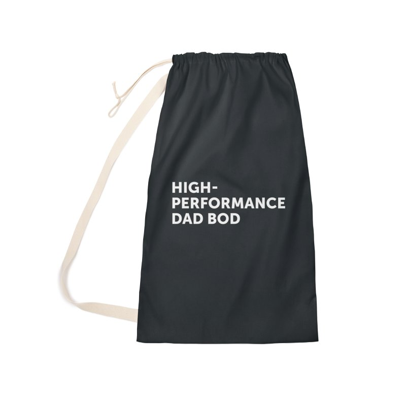 High Performance Dad Bod- In White Accessories Laundry Bag Bag by brandongarrison's Artist Shop