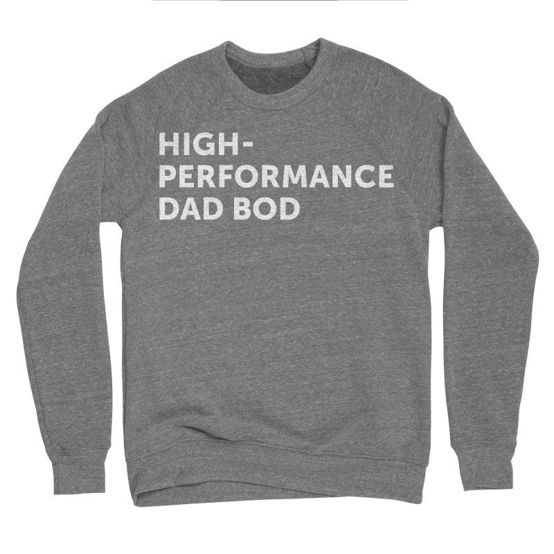 High Performance Dad Bod- In White Women's Sweatshirt by brandongarrison's Artist Shop