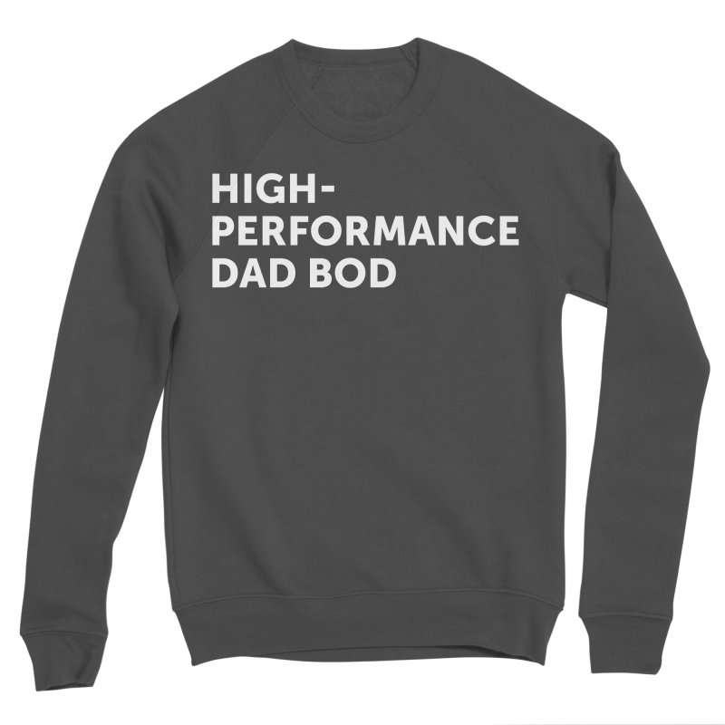 High Performance Dad Bod- In White Men's Sponge Fleece Sweatshirt by brandongarrison's Artist Shop