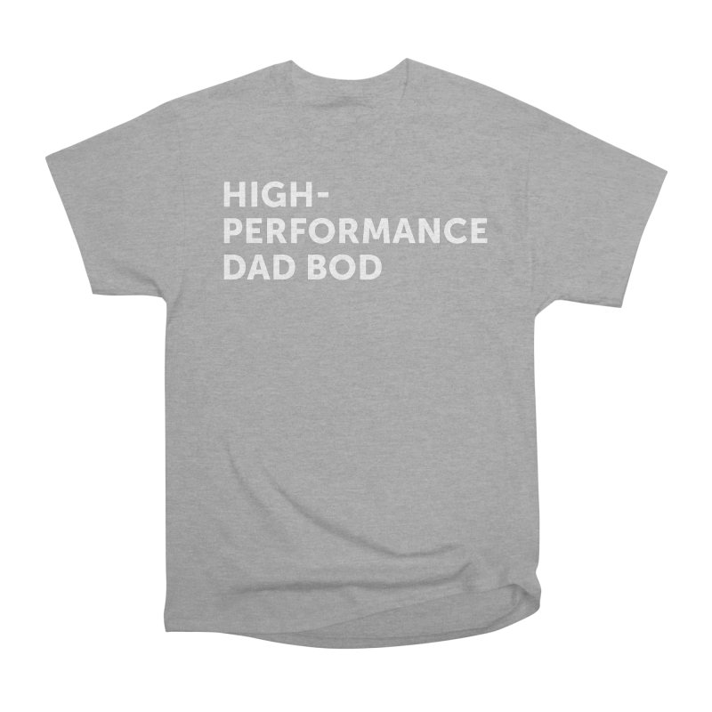 High Performance Dad Bod- In White Men's Heavyweight T-Shirt by brandongarrison's Artist Shop