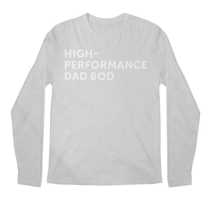 High Performance Dad Bod- In White Men's Regular Longsleeve T-Shirt by brandongarrison's Artist Shop
