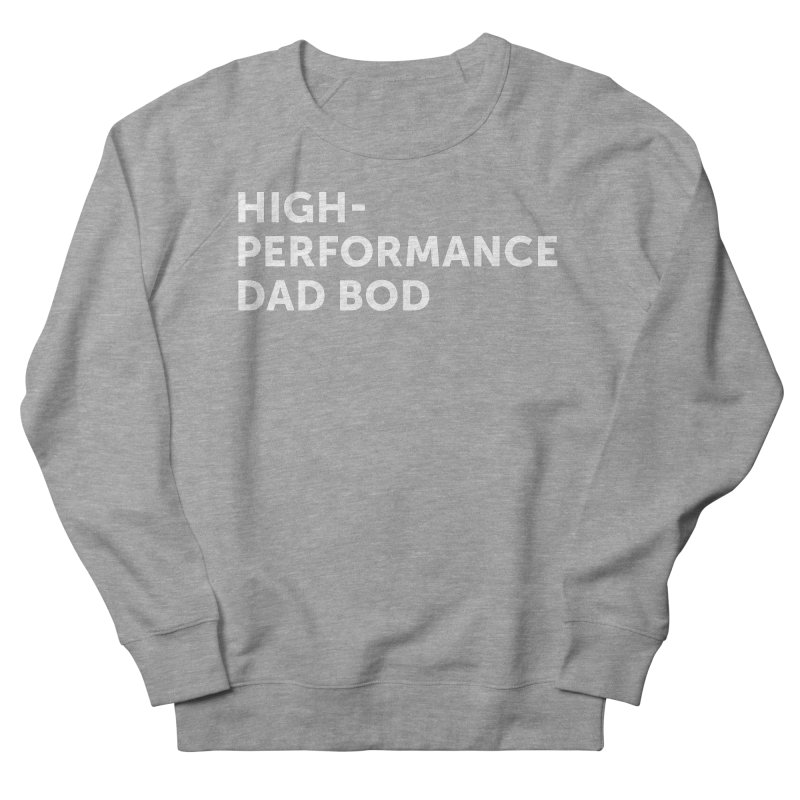 High Performance Dad Bod- In White Women's French Terry Sweatshirt by brandongarrison's Artist Shop