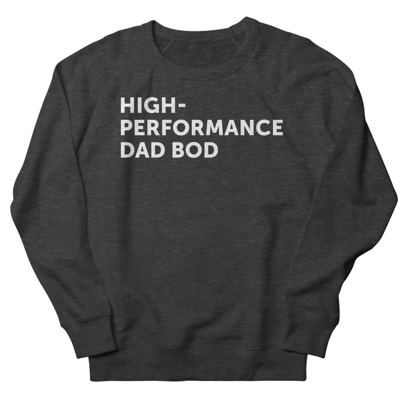 High Performance Dad Bod- In White Men's French Terry Sweatshirt by brandongarrison's Artist Shop