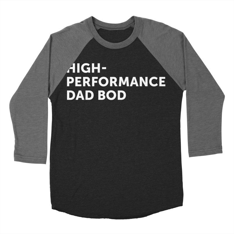 High Performance Dad Bod- In White Men's Baseball Triblend Longsleeve T-Shirt by brandongarrison's Artist Shop