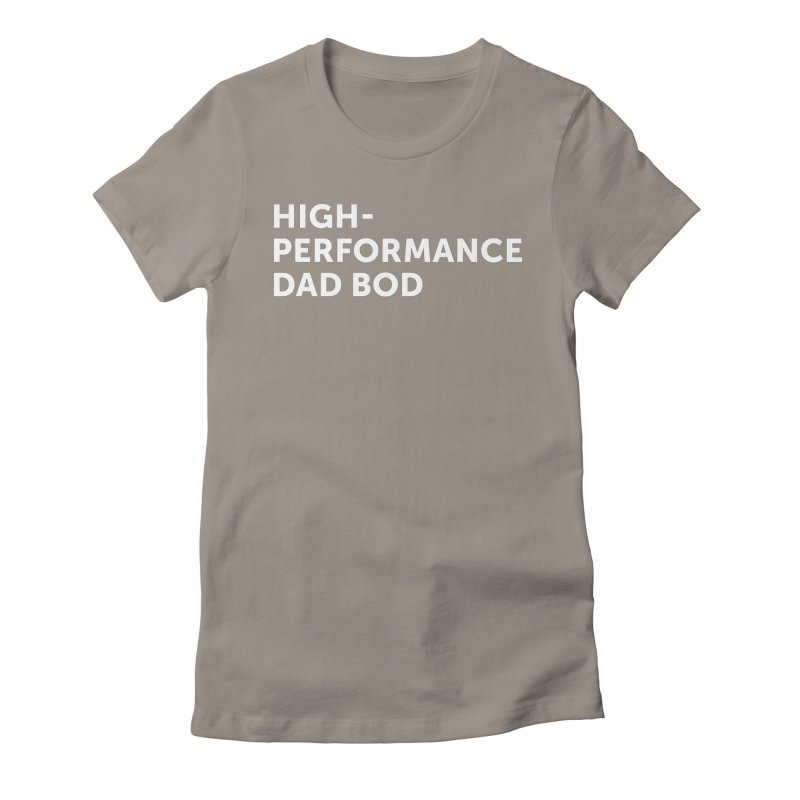 High Performance Dad Bod- In White Women's T-Shirt by brandongarrison's Artist Shop