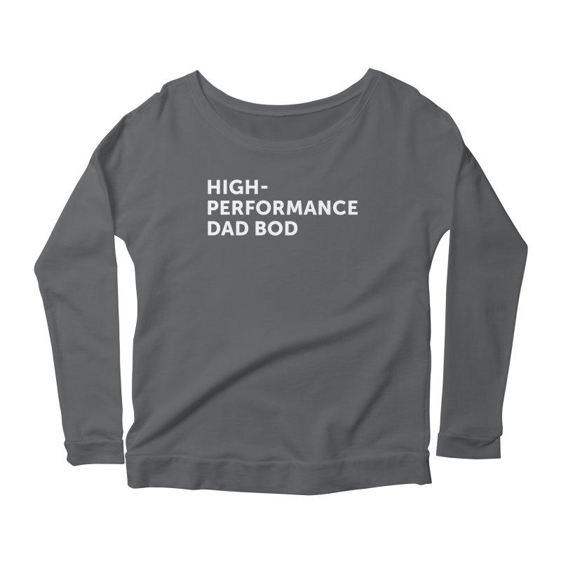 High Performance Dad Bod- In White Women's Longsleeve T-Shirt by brandongarrison's Artist Shop