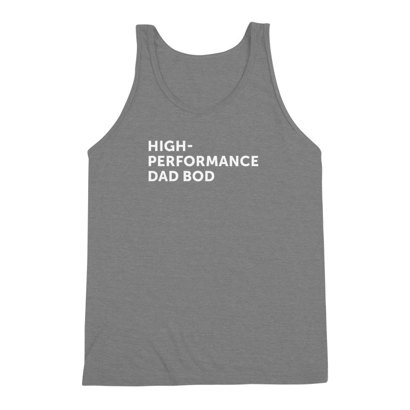 High Performance Dad Bod- In White Men's Triblend Tank by brandongarrison's Artist Shop