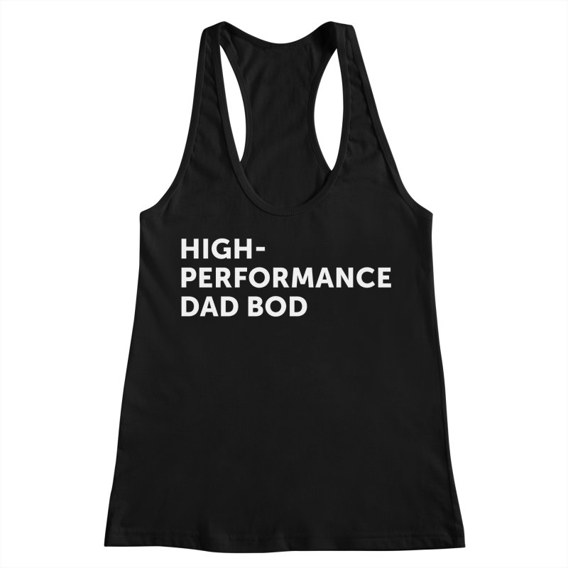 High Performance Dad Bod- In White Women's Racerback Tank by brandongarrison's Artist Shop