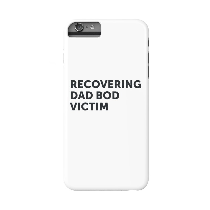 Recovering Dad Bod- In Black Accessories Phone Case by brandongarrison's Artist Shop