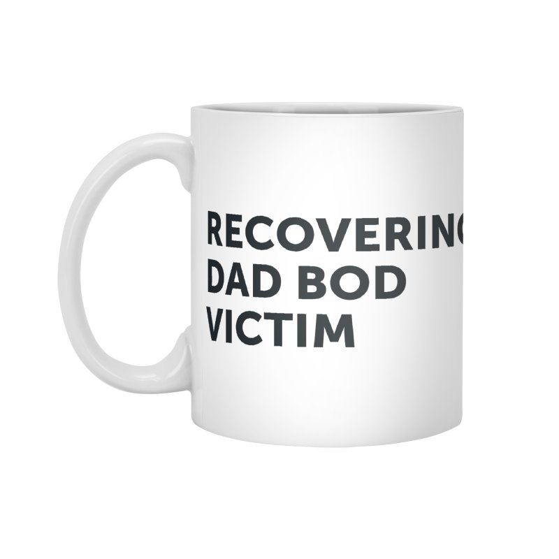 Recovering Dad Bod- In Black Accessories Mug by brandongarrison's Artist Shop