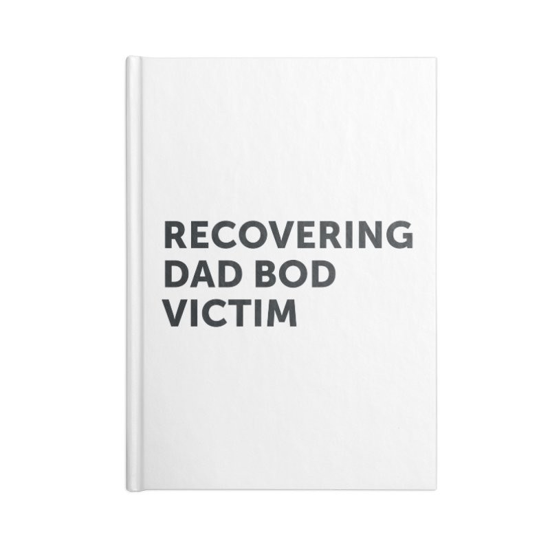 Recovering Dad Bod- In Black Accessories Notebook by brandongarrison's Artist Shop