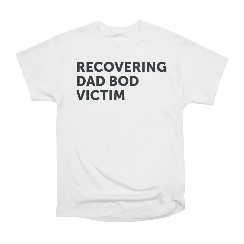 Recovering Dad Bod- In Black Women's Heavyweight Unisex T-Shirt by brandongarrison's Artist Shop