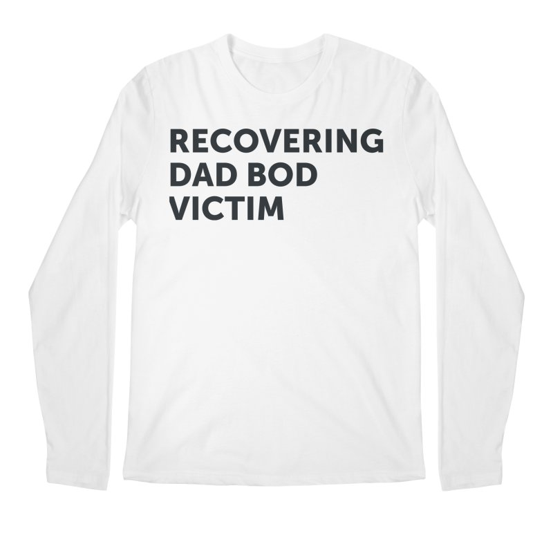 Recovering Dad Bod- In Black Men's Regular Longsleeve T-Shirt by brandongarrison's Artist Shop