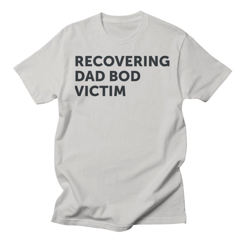 Recovering Dad Bod- In Black Women's Regular Unisex T-Shirt by brandongarrison's Artist Shop