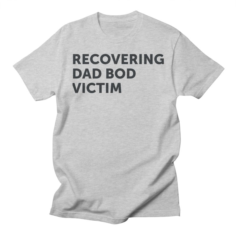 Recovering Dad Bod- In Black Women's Regular Unisex T-Shirt by brandongarrison's Artist Shop